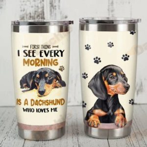 First thing I see every morning is a dachshund who lose me tumbler