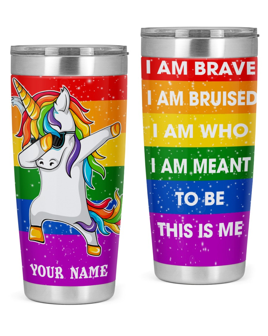 LGBT Unicorn i am brave i am bruised i am who i am meant to be this is me tumbler