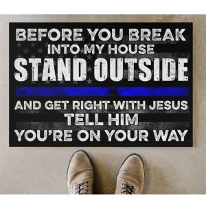 Police Before you break into my house stand outside doormat