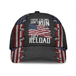 These colors don't dun they reload American flag classic cap - LIMITED EDITION