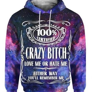 100% certified crazy bitch love me or hate me 3D Hoodie - Hothot 280621