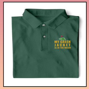 My Green Jacket Is In The Wash Polo Shirt -LIMITED EDITION
