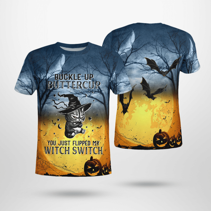 Buckle up buttercup you just flipped my witch switch halloween 3D full print shirt
